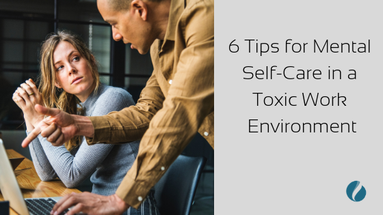6-Tips-for-Mental-Self-Care-in-a-Toxic-Work-Environment